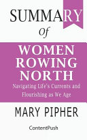 Summary of Women Rowing North Mary Pipher Navigating Life's Currents and Flourishing As We Age