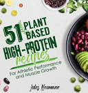 51 Plant-Based High-Protein Recipes: For Athletic Performance and Muscle Growth Pdf/ePub eBook