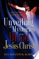 Unveiling the Mysteries of the Blood of Jesus Christ