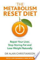 """""""The Metabolism Reset Diet: Repair Your Liver, Stop Storing Fat and Lose Weight Naturally"""" by Dr. Alan Christianson"""