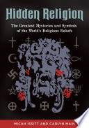 Hidden Religion  The Greatest Mysteries and Symbols of the World s Religious Beliefs