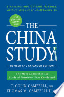 """The China Study: Revised and Expanded Edition: The Most Comprehensive Study of Nutrition Ever Conducted and the Startling Implications for Diet, Weight Loss, and Long-Term Health"" by T. Colin Campbell, Thomas M. Campbell II"