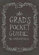 The Grad s Pocket Guide to Greatness