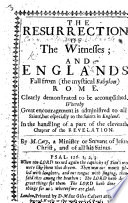 The Resurrection of the Witnesses  and England s Fall From the Mystical Babylon Rome  Clearly Demonstrated     in the Handling of a Part of the Eleventh Chapter of the Revelation Book