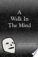 A Walk in the Mind  The Collected Works of David Michael Wallingham Book PDF