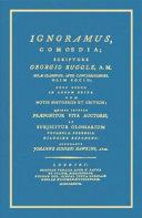 Ignoramus comœdia; scriptore Georgio Ruggle, A.M. aulae Clarensis, apud Cantabrigienses olim socio nunc denuo in lucem edita cum notis historicis et criticis