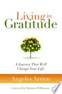 """Living in Gratitude: A Journey That Will Change Your Life"" by Angeles Arrien, Marianne Williamson"