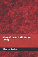 Living Off The Grid With Merlyn Seeley Book PDF
