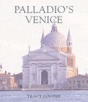 Palladio's Venice : Architecture and Society in a Renaissance Republic
