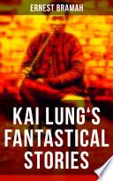 KAI LUNG'S FANTASTICAL STORIES