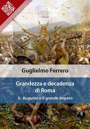 Grandezza e decadenza di Roma. Vol. 5: Augusto e il grande impero