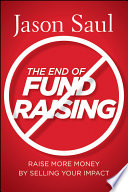 The End of Fundraising  : Raise More Money by Selling Your Impact
