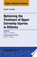 Optimizing the Treatment of Upper Extremity Injuries in Athletes  An Issue of Hand Clinics  E Book