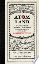 link to Atom land : a guided tour through the strange (and impossibly small) world of particle physics in the TCC library catalog