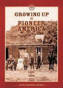 Growing Up in Pioneer America, 1800 to 1890