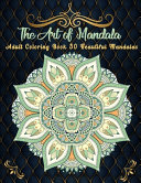 The Art of Mandala Adult Cloring Book 50 Beautiful Mandalas