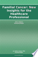 Familial Cancer  New Insights for the Healthcare Professional  2011 Edition