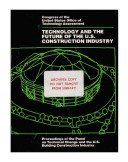 Technology and the future of the U.S. construction industry : proceedings of the Panel on Technical Change and the U.S. Building Construction Industry