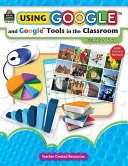 Using Google and Google Tools in the Classroom  Grades 5   Up