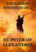 The Sacred Writings of Peter, Bishop of Alexandria (Annotated Edition)