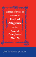 Names of Persons Who Took the Oath of Allegiance to the State of Pennsylvania 1776-1794 ebook