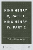 King Henry IV, part 1. King Henry IV, part 2