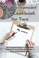 Mediterranean Diet Cookbook for Two  The New Mediterranean Diet Cookbook for Beginners to Enjoy Cooking for Two