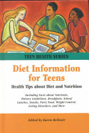 Diet Information for Teens, Health Tips about Diet and Nutrition, Including Facts about Nutrients, Dietary Guidelines, Breakfasts, School Lunches, Snacks, Party Food, Weight Control, Eating Disorders, and More by Karen Bellenir PDF