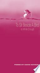 To Sit Beside a Bird Book