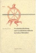 Geschichtschreibung und Geschichtsbewußtsein im hohen Mittelalter