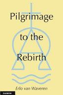 Pilgrimage to the Rebirth