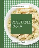 365 Easy Vegetable Pasta Recipes