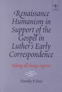 Renaissance Humanism in Support of the Gospel in Luther s Early Correspondence