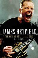 James Hetfield - The Wolf At Metallica's Door