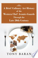 A Brief Culinary Art History of the Western Chef Avante Guarde Through the Late 20Th Century Book PDF