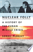 Nuclear Folly  A History of the Cuban Missile Crisis