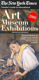 The New York Times Traveler's Guide to International Art Museum Exhibitions 2005
