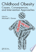 """Childhood Obesity: Causes, Consequences, and Intervention Approaches"" by Michael I. Goran"