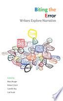 Biting the Error  : Writers Explore Narrative