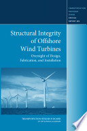Structural Integrity of Offshore Wind Turbines: Oversight of Design, Fabrication, and Installation