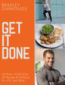 Get It Done: My Plan, Your Goal: 60 Recipes and Workout Sessions for a Fit, Lean Body