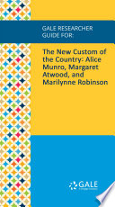 Gale Researcher Guide for: The New Custom of the Country: Alice Munro, Margaret Atwood, and Marilynne Robinson