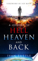 A Journey to Hell  Heaven  and Back Book