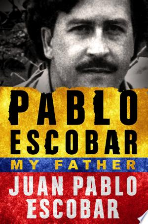 Download Pablo Escobar: My Father Free Books - Dlebooks.net