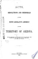 Acts  Resolutions and Memorials of the Ninth Legislative Assembly of the Territory of Arizona