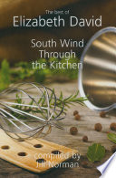 """South Wind Through the Kitchen: The Best of Elizabeth David"" by Elizabeth David, Jill Norman"
