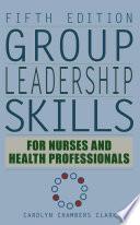 Group Leadership Skills For Nurses Health Professionals Fifth Edition