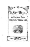 Mary Bell. A Franconia story. By the author of the Rollo books (Jacob Abbott).