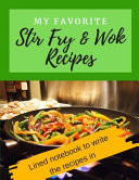 My Favorite Stir Fry and Wok Recipes