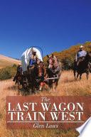 The Last Wagon Train West
